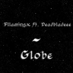 Fllamingx ft. Deadbladeee - Globe [prod.by deadbladeee]