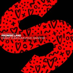 Promise Land Feat. Sandy B - I Want Your Love [OUT NOW]