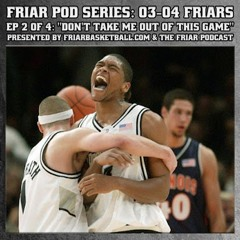 """Friar Pod Series: The 03-04 Providence Friars 