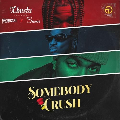 Xbusta ft Peruzzi & Skiibii - Somebody Crush