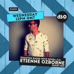 Phantom Radio #015 with Opera (CA) Guest mix by ETIENNE OZBORNE