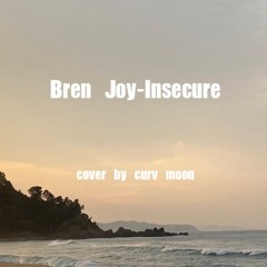 Bren Joy - Insecure (cover by curv moon)