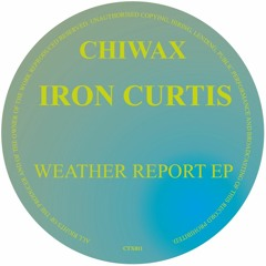 CTX011 - IRON CURTIS - WEATHER REPORT EP (CHIWAX)