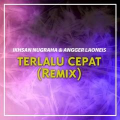 Ikhsan Nugraha & Angger LaoNeis - Terlalu Cepat (Remix)