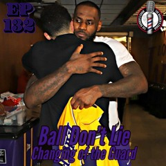 Ball Don't Lie Ep.132: Changing Of The Guard