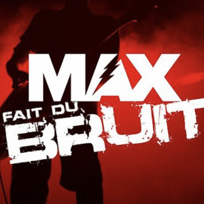 MAX Fait Du Bruit (26/04/21)
