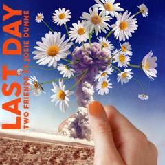 Two Friends ft. Josie Dunne - Last Day