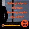 Tập 180: Điều Gì Xảy Ra Nếu Bạn Thường Xuyên Dậy Sớm?