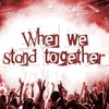 When We Stand Together