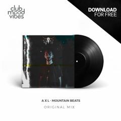 FREE DOWNLOAD: A X L ─ Mountain Beats (Original Mix) [CMVF115]