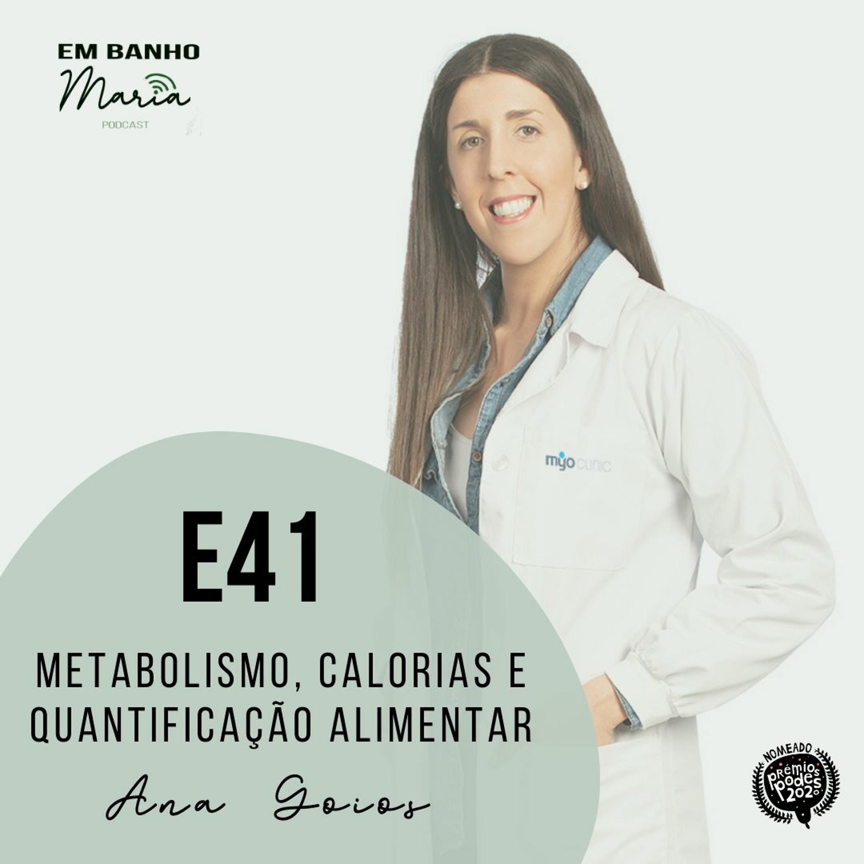 E41: Metabolismo, calorias e quantificação alimentar, com Ana Goios.
