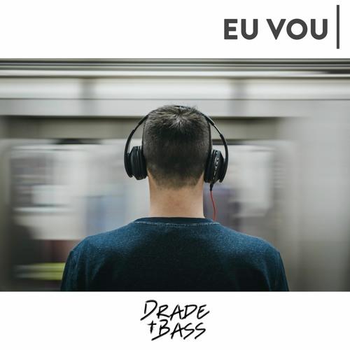 Drade Bass - Eu Vou / FREE DOWNLOAD