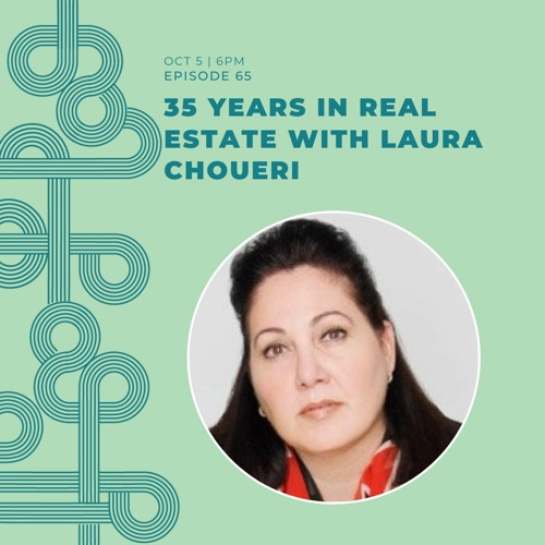 Ep#65 35 Years In Real Estate With Laura Choueri