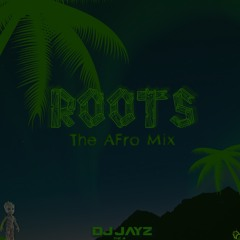 Roots The AFro Mix | @JayNwosisi