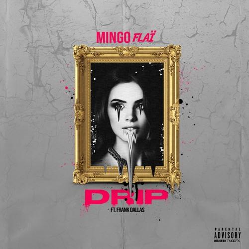 Drip Feat Mingo Flai