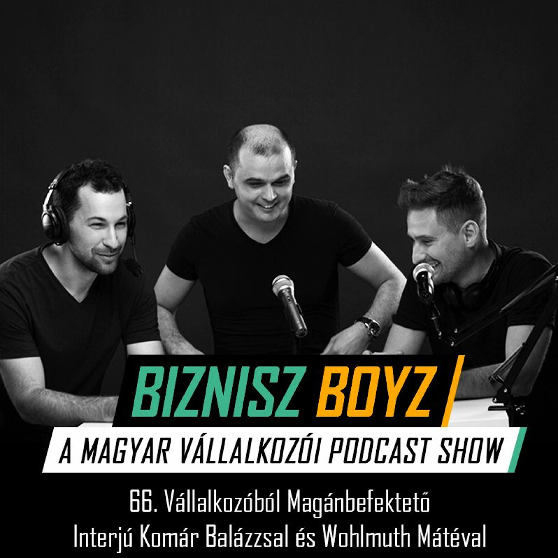 66. Vállalkozóból Magánbefektető - Interjú Komár Balázzsal és Wohlmuth Mátéval