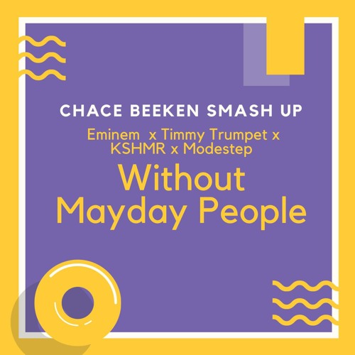 Without Mayday People ( CHACE BEEKEN SMASH UP)