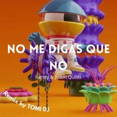 NO ME DIGAS QUE NO (REMIX) - JUSTIN QUILES ❌ RANDY ❌ TOMI DJ