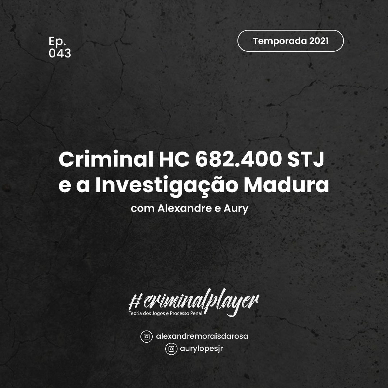Ep. 043 Criminal HC 682.400 STJ e a Investigação Madura