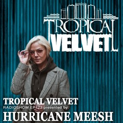 TROPICAL VELVET RADIO SHOW EP173 PRESENTED BY HURRICANE MEESH