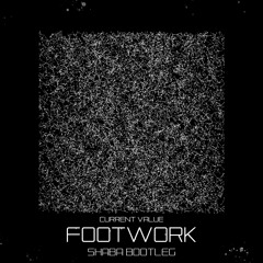 Current Value - Footwork (Shaba Bootleg)[FREE DOWNLOAD]