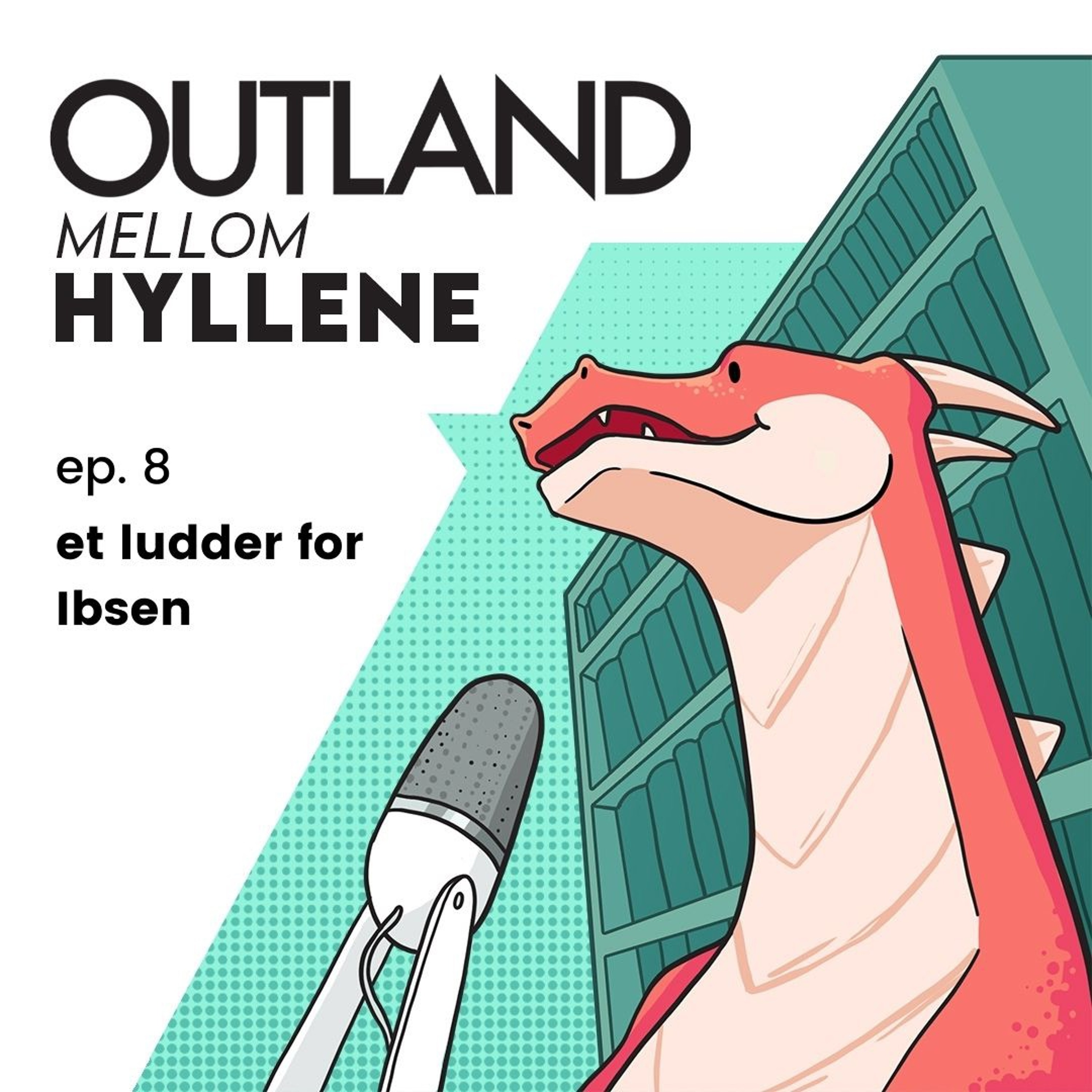 ep 8. et ludder for Ibsen