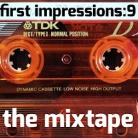First Impressions - The Mixtape - Episode 9