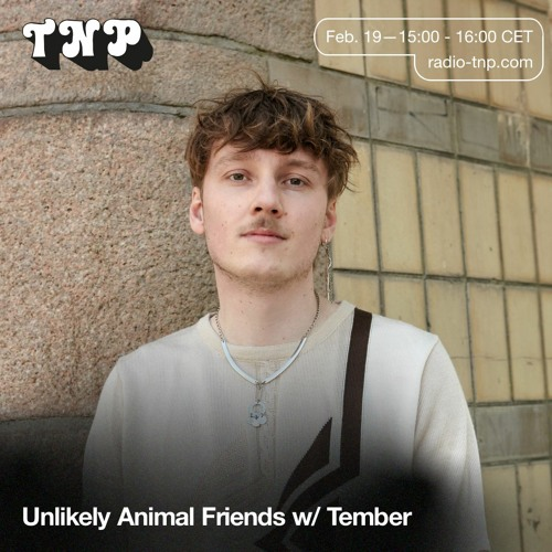 Unlikely Animal Friends 02 w/ Tember @ Radio TNP 19.02.2021