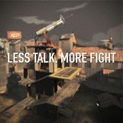 Less Talk, More Fight