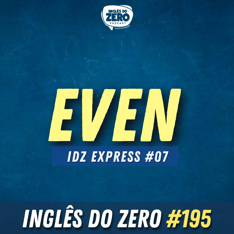 IDZ #195 - IDZ EXPRESS 07 - Diferentes Usos de EVEN