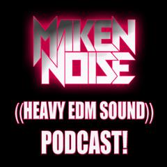 MAKEN NOISE ((HEAVY EDM SOUND)) PODCAST! ((07-23-2021))