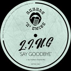 📣 L.I.N.G - Say Goodbye [BNT052] 25th June 2021