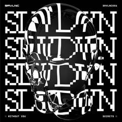SLWDWN - Secrets