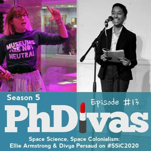 S5E13 | Space Science, Space Colonialism: Ellie Armstrong & Divya Persaud on #SSiC2020