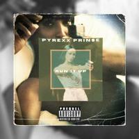 Pyrexx Prin$e - Run It Up