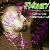 Ima Steal Your Heart - Jmoney (Prod. AngelLaCiencia:Mixed & Mastered - BADDTRIP Productions).m4a