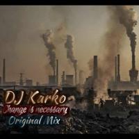 DJ Karko - Change Is Necessary (Original Mix) (2021)