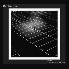 Reclusion (feat. Default Sensor)