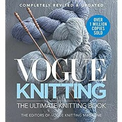 <^READ>) Vogue® Knitting The Ultimate Knitting Book: Completely Revised & Updated Full Pages