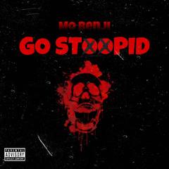 GO STOOPID