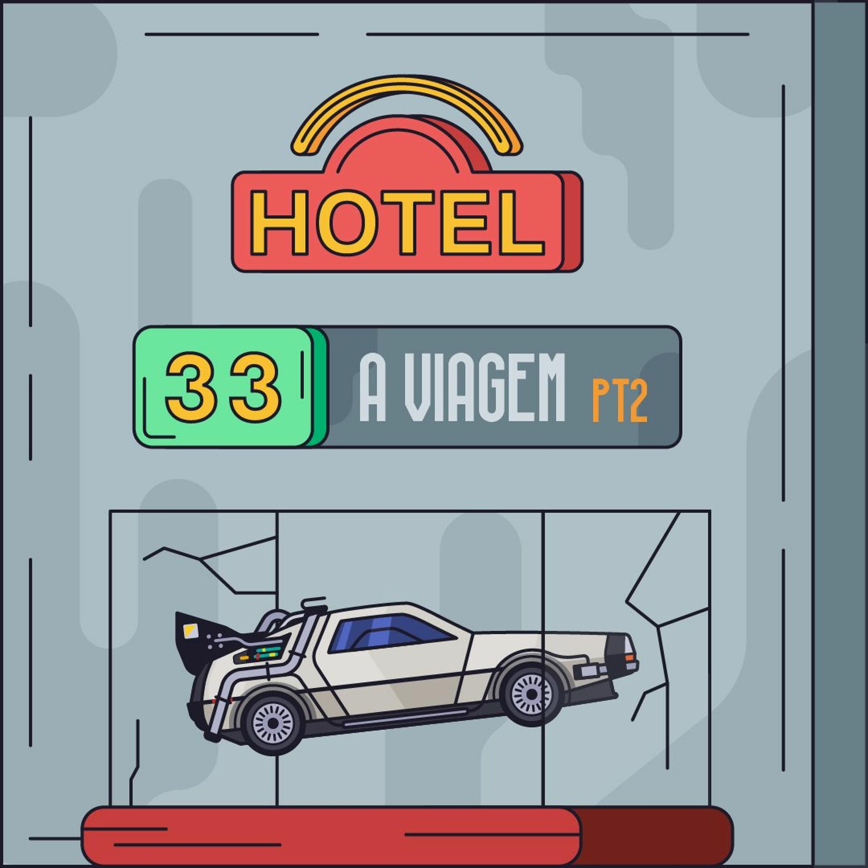 Hotel #33 - A Viagem Pt2
