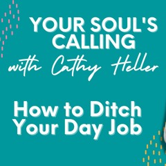 How to Ditch Your Day Job - Your Soul's Calling After Party Series