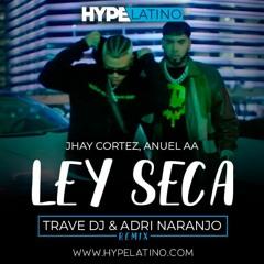 Jhay Cortez, Anuel AA - Ley Seca (Trave DJ & Adri Naranjo Remix)