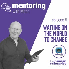 Mentoring With Mitch - Episode 5: Waiting On The World To Change