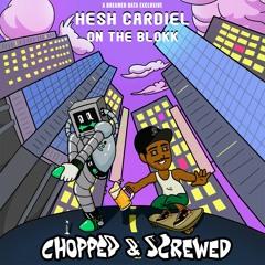 Hesh Cardiel- ON THE BLOKK (Prod. cachethrax)(CHOPPED N SCREWED BY WAYNES WORLD)