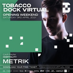 Metrik - Tobacco Dock Virtual Opening - 03/04/2021