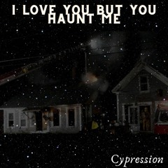 i love you but you haunt me (prod. LIVING PUFF)