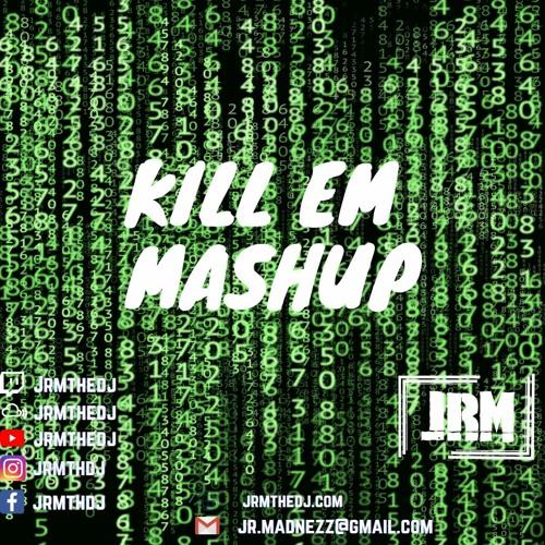 Kill Em Mashup
