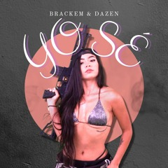 Brackem & Dazen - Yo Sé
