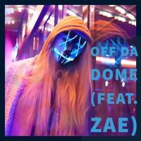 OFF DA DOME (feat. Zae)